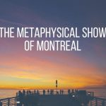 The Metaphysical Show of Montreal